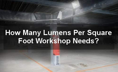 How Many Lumens Per Square Foot Workshop Needs Best Light Guide