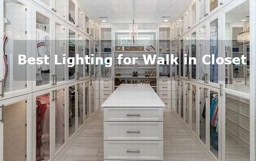 Best Lighting For Walk In Closet What Type Of Is