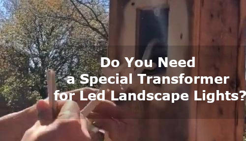 do you need a special transformer for led landscape lights