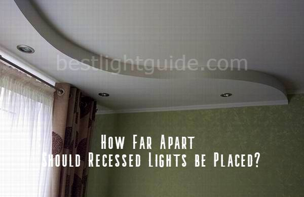 how far apart should recessed lights be placed