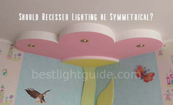 should recessed lighting be symmetrical